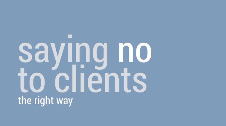 Saying No to Clients Without Losing Them