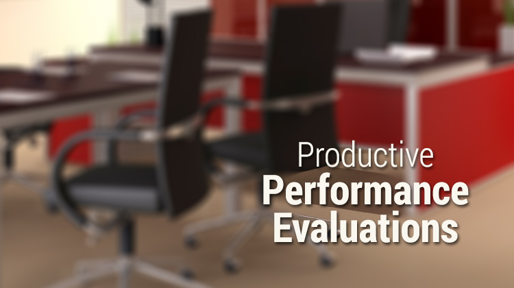 4 Tips for Painless and Productive Performance Evaluations